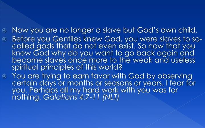Now you are no longer a slave but God's own child.