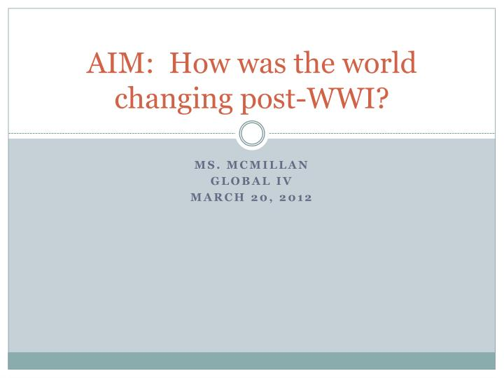 Aim how was the world changing post wwi