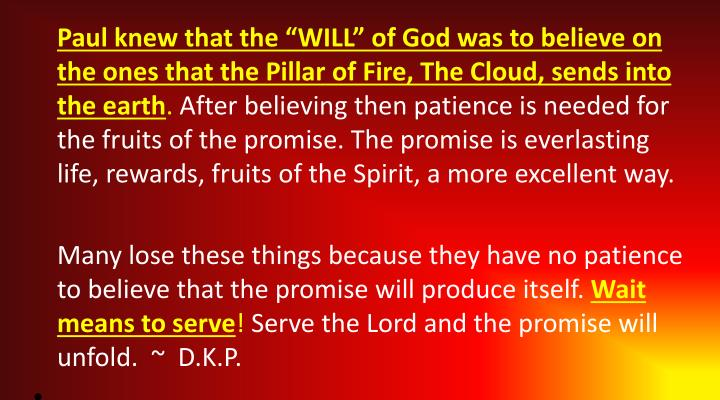 "Paul knew that the ""WILL"" of God was to believe on the ones that the Pillar of Fire, The Cloud, ..."