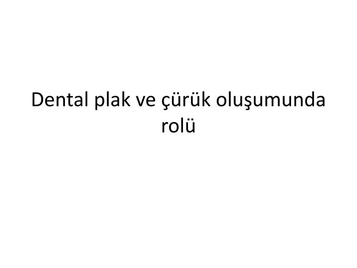 Dental plak ve r k olu umunda rol