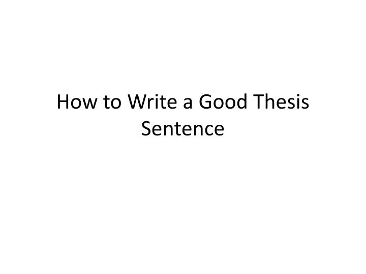 How to write a good thesis sentence