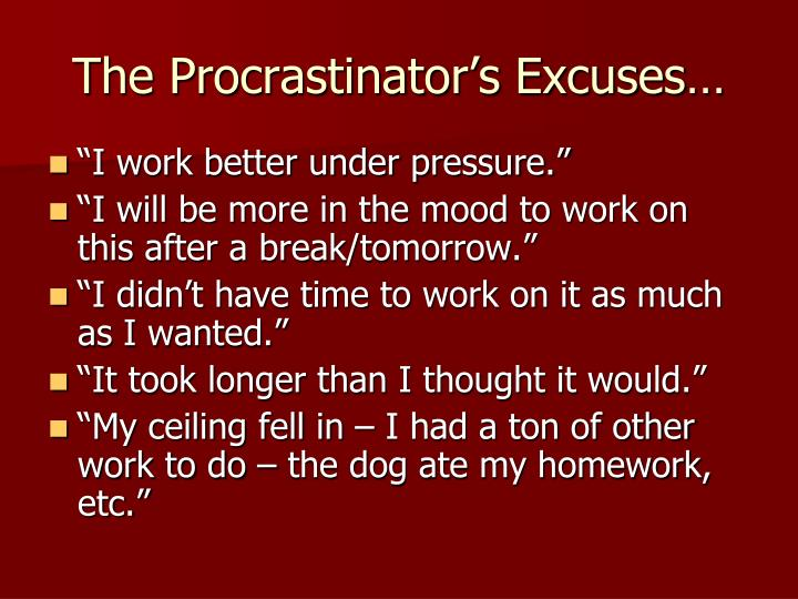 The Procrastinator's Excuses…