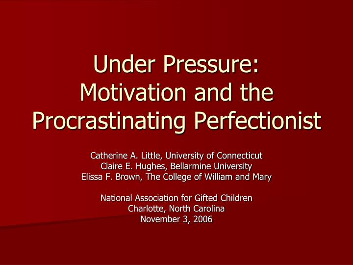 under pressure motivation and the procrastinating perfectionist