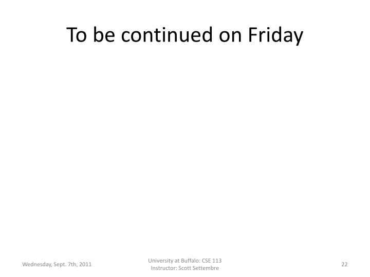 To be continued on Friday