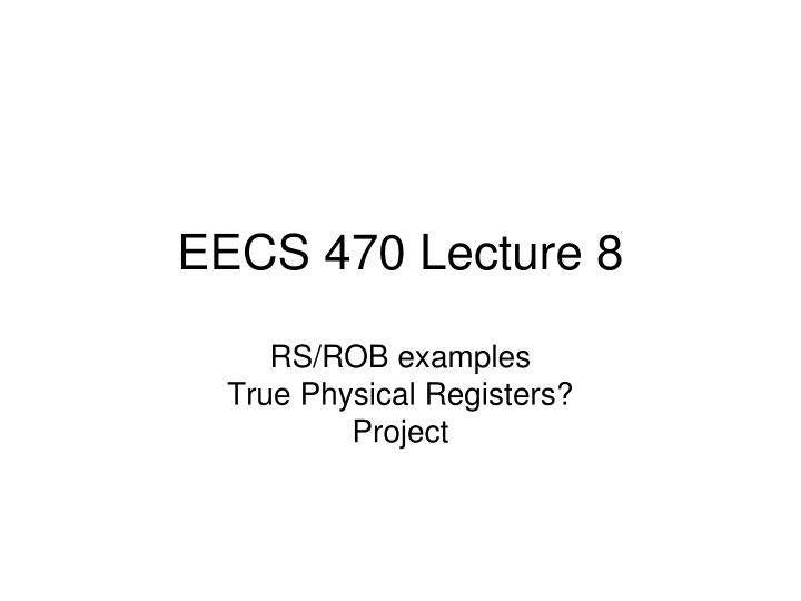 Eecs 470 lecture 8