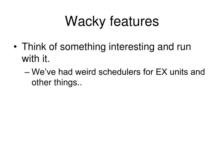 Wacky features