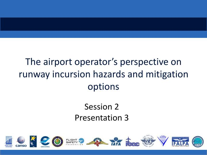 the airport operator s perspective on runway incursion hazards and mitigation options