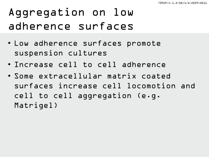 Aggregation on low adherence surfaces