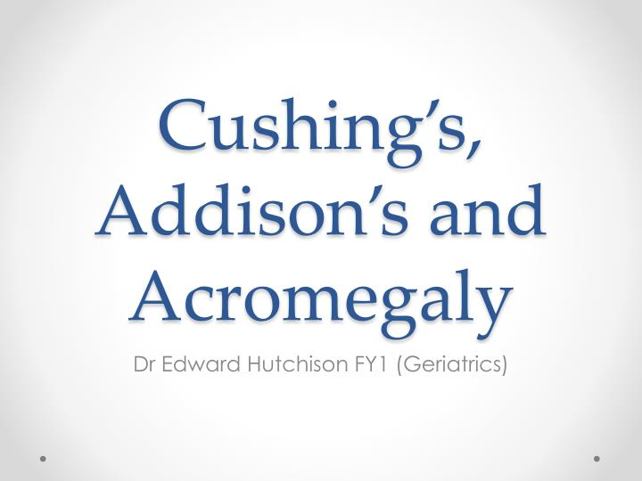 Cushing s addison s and acromegaly
