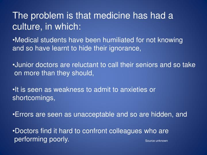 The problem is that medicine has had a culture, in which: