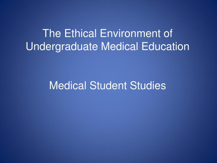 The Ethical Environment of Undergraduate Medical Education