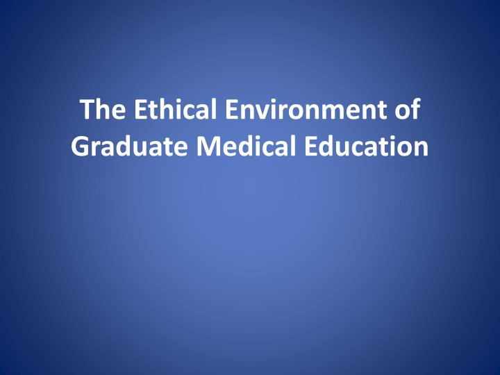 The Ethical Environment of Graduate Medical Education
