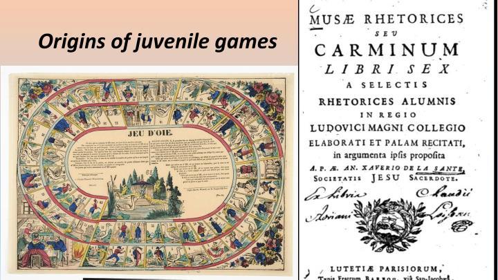 Origins of juvenile games
