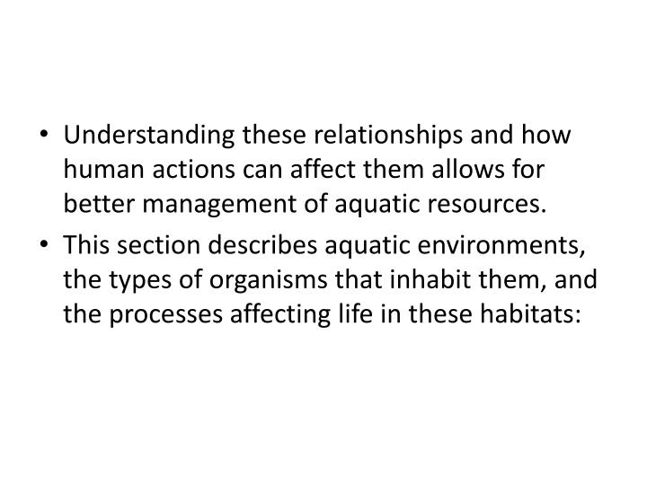 Understanding these relationships and how human actions can affect them allows for better management of aquatic resources.