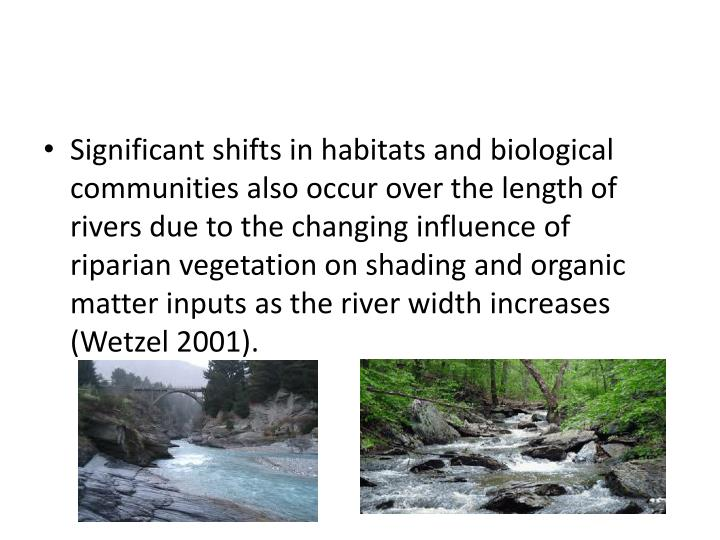 Significant shifts in habitats and biological communities also occur over the length