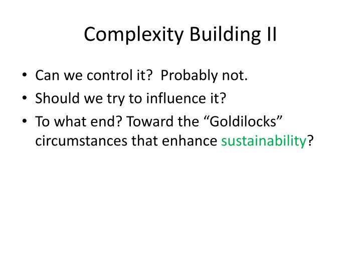 Complexity Building II