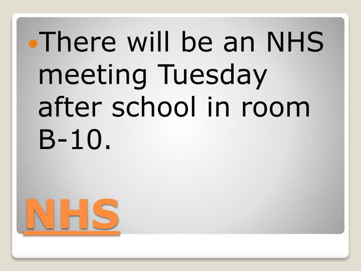 There will be an NHS meeting Tuesday after school in room B-10.