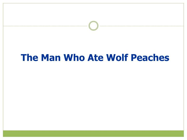 The man who ate wolf peaches
