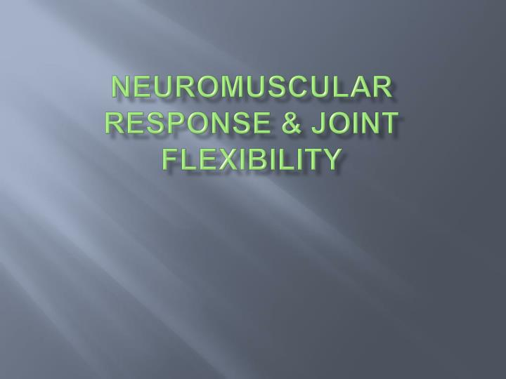 Neuromuscular Response & Joint Flexibility