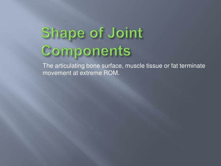 Shape of Joint Components