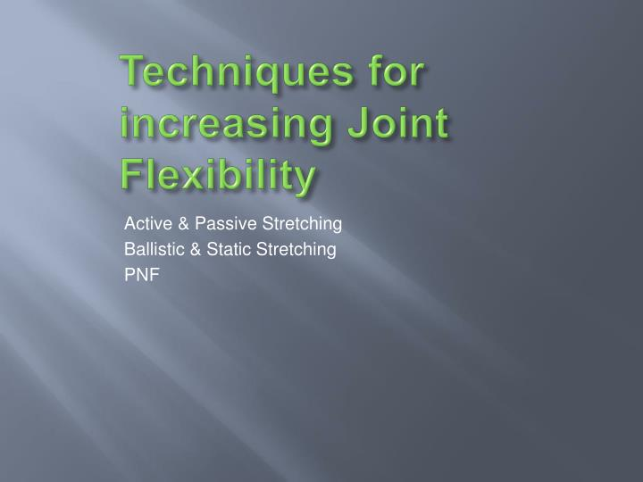 Techniques for increasing Joint Flexibility