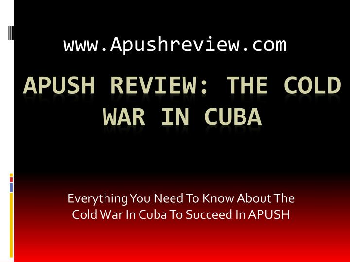Everything you need to k now a bout the cold war in cuba to succeed in apush
