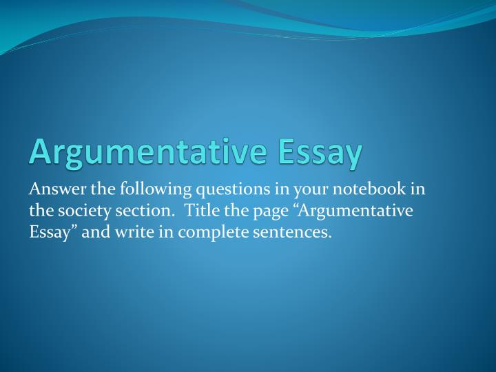 argument essay powerpoints Have students come up with possible counter arguments to these two assertions depending on the length of the essay, counter arguments may be omitted.