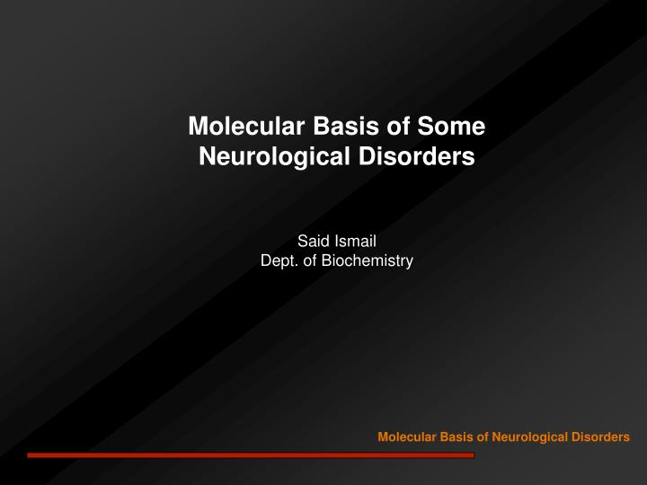 Molecular Basis of Some  Neurological Disorders