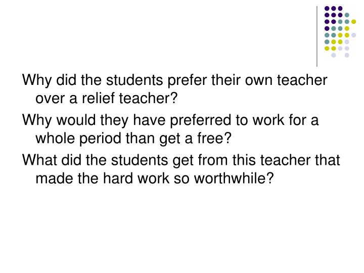 Why did the students prefer their own teacher over a relief teacher?