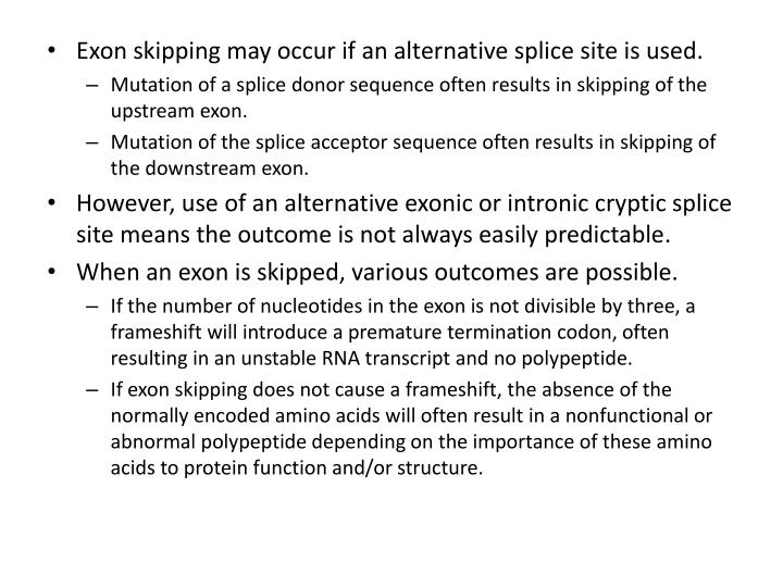 Exon skipping may occur if an alternative splice site is used.