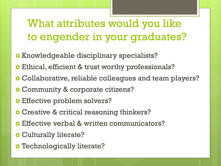 What attributes would you like to engender in your graduates?