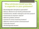 what attributes would you like to engender in your graduates