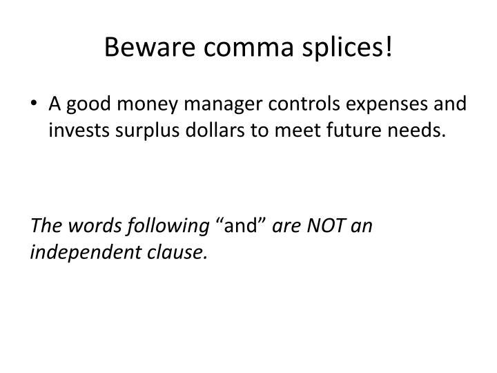 Beware comma splices!
