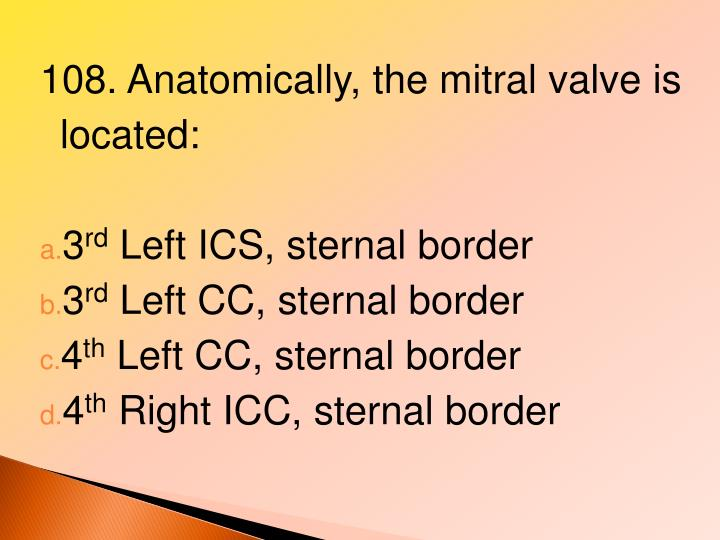 108. Anatomically, the mitral valve is located: