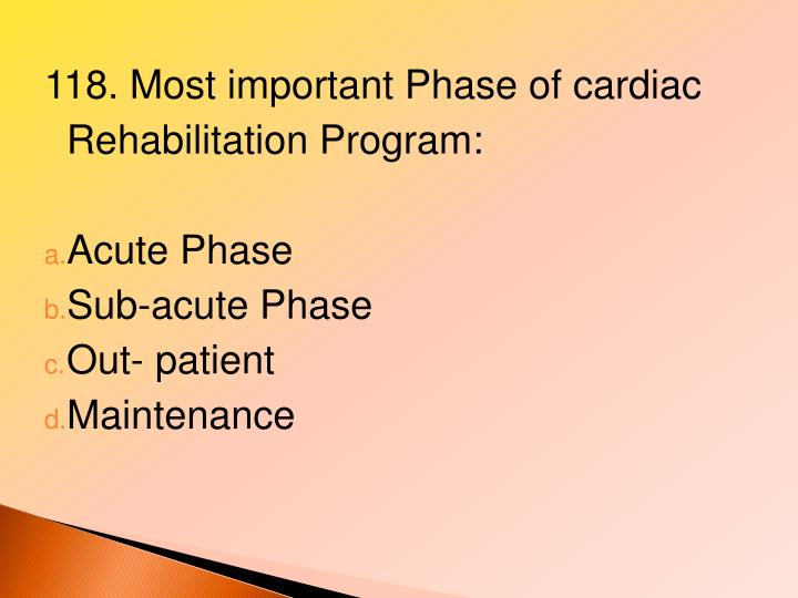 118. Most important Phase of cardiac Rehabilitation Program: