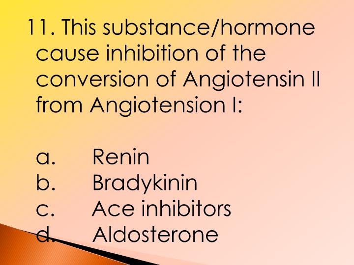 11. This substance/hormone cause inhibition of the conversion of