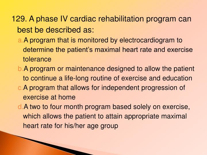 129. A phase IV cardiac rehabilitation program can best be described as: