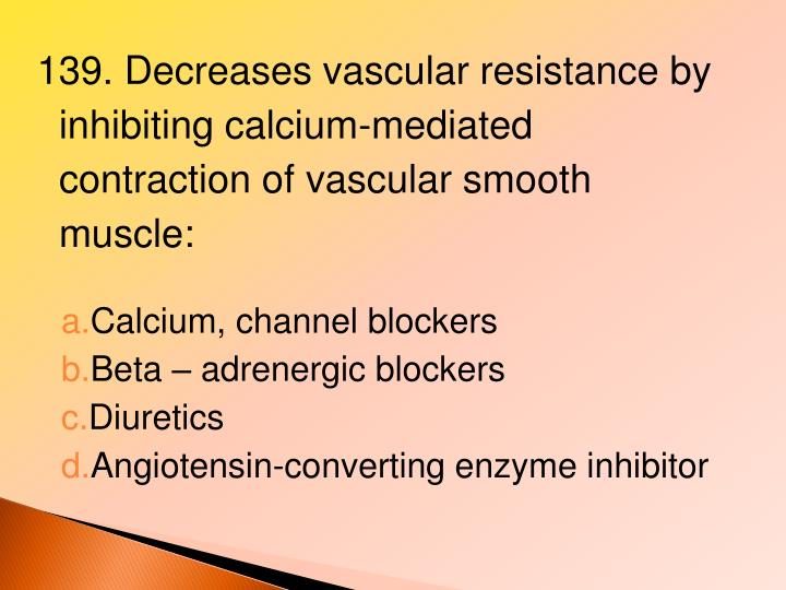 139. Decreases vascular resistance by inhibiting calcium-mediated contraction of vascular smooth muscle: