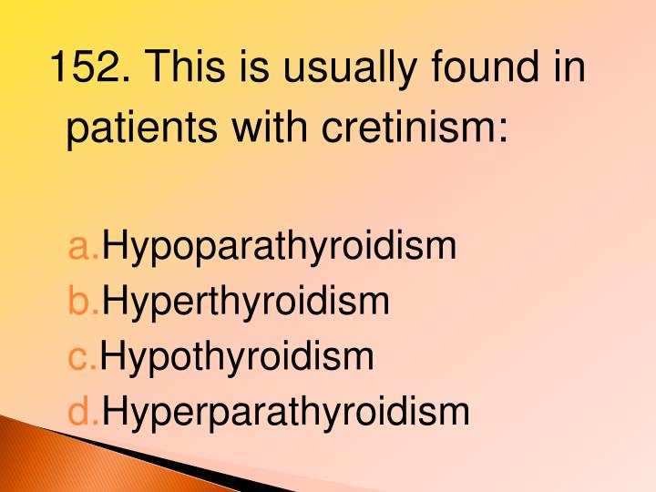 152. This is usually found in patients with cretinism: