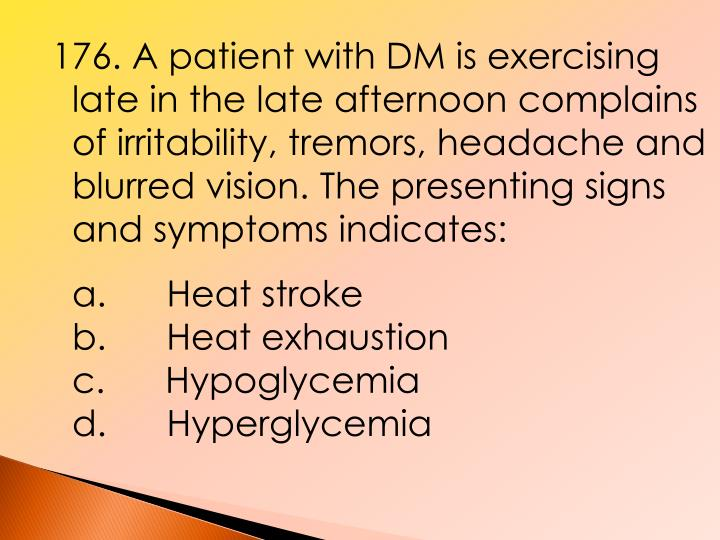 176. A patient with DM is exercising late in the late afternoon complains of irritability, tremors, headache and blurred vision. The presenting signs and symptoms indicates: