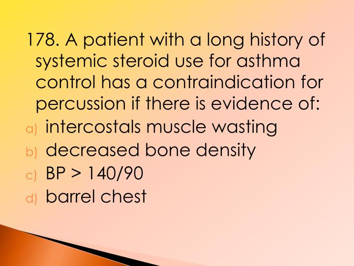 178. A patient with a long history of systemic steroid use for asthma control has a contraindication for percussion if there is evidence of: