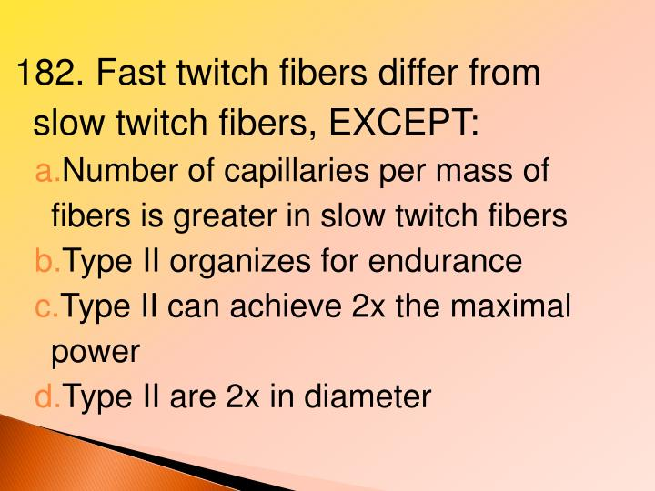 182. Fast twitch fibers differ from slow twitch fibers, EXCEPT: