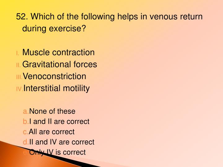 52. Which of the following helps in venous return during exercise?