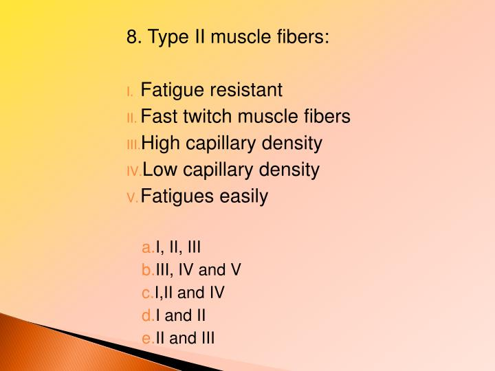 8. Type II muscle fibers:
