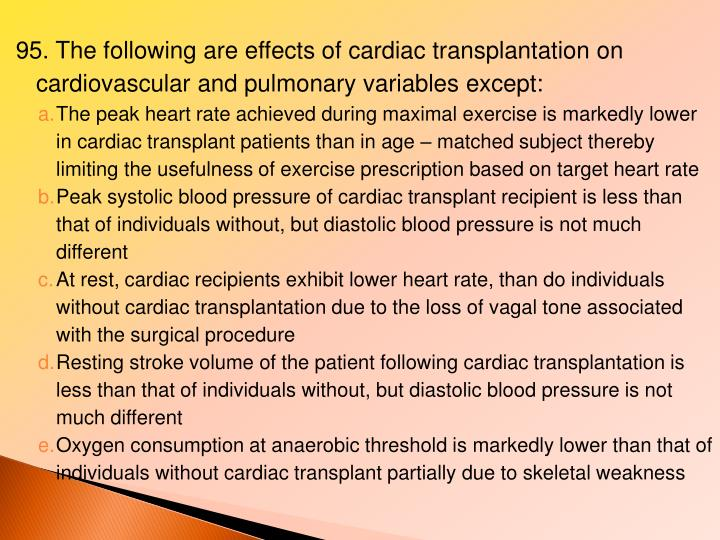 95. The following are effects of cardiac transplantation on cardiovascular and pulmonary variables except: