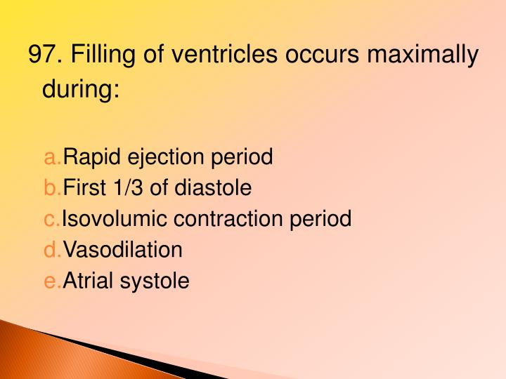 97. Filling of ventricles occurs maximally during: