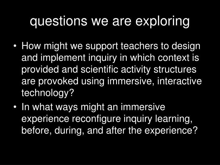 questions we are exploring
