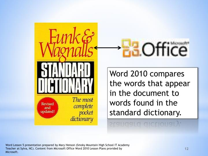 Word 2010 compares the words that appear in the document to words found in the standard dictionary.