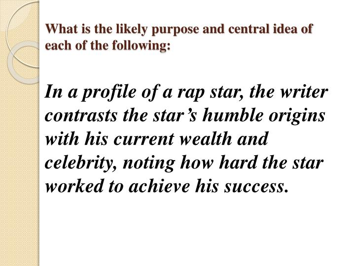 What is the likely purpose and central idea of each of the following: