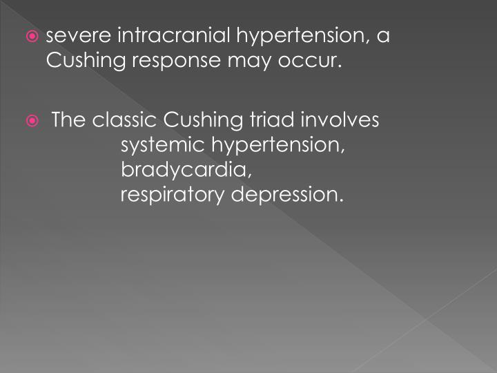 severe intracranial hypertension, a Cushing response may occur